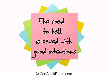 """text """" The road to hell is paved with good intentions """" written by hand font on bunch of colored sticky notes"""