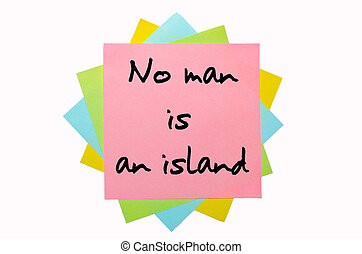 "text "" No man is an island "" written by hand font on bunch of colored sticky notes"
