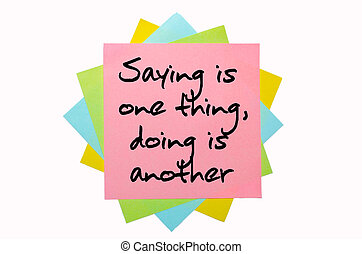 "text "" Saying is one thing, doing is another "" written by..."
