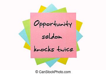 "text "" Opportunity seldom knocks twice "" written by hand..."