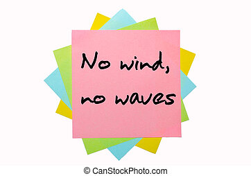 "Proverb "" No wind, no waves "" written on bunch of sticky notes"