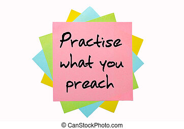 text quot; Practise what you preach quot; written by hand...