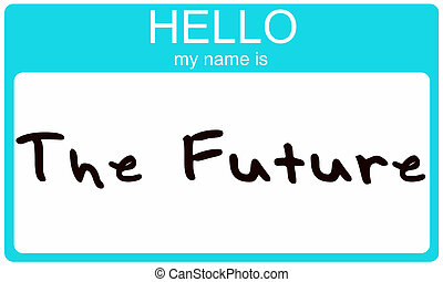 Hello my name is the future. - An aqua blue sticker name tag...
