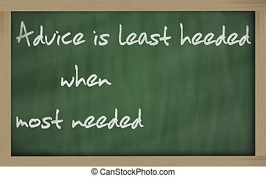 """ Advice is least heeded when most needed "" written on a..."