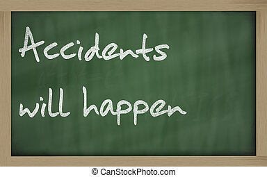 quot; Accidents will happen quot; written on a blackboard -...