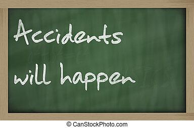 """"""" Accidents will happen """" written on a blackboard"""