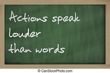 """"""" Actions speak louder than words """" written on a blackboard..."""