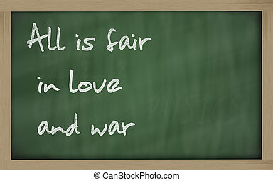 """ All is fair in love and war "" written on a blackboard -..."