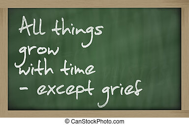 """"""" All things grow with time - except grief """" written on a..."""