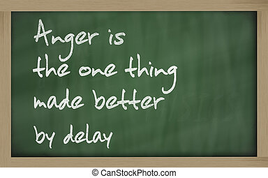 """Blackboard writings """" Anger is the one thing made better by..."""