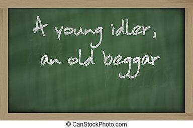 """"""" A young idler, an old beggar """" written on a blackboard -..."""
