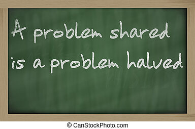 """"""" A problem shared is a problem halved """" written on a..."""