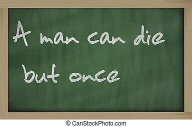 """"""" A man can die but once """" written on a blackboard -..."""