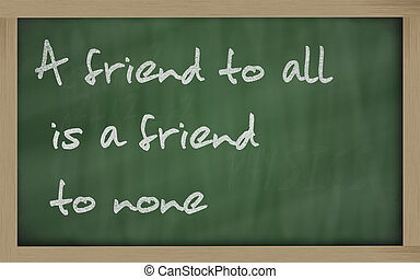 """"""" A friend to all is a friend to none """" written on a..."""