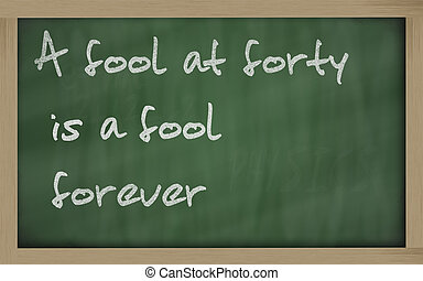 """"""" A fool at forty is a fool forever """" written on a..."""