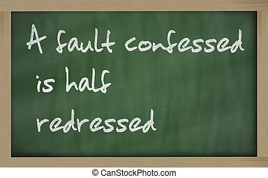 """"""" A fault confessed is half redressed """" written on a..."""
