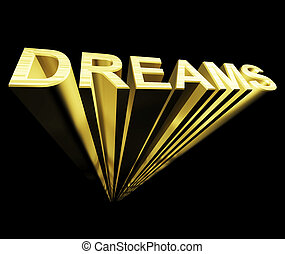 Dreams Text In Gold And 3d As Symbol For Imagination And...
