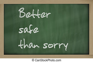 """ Better safe than sorry "" written on a blackboard -..."