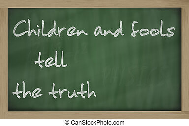 quot; Children and fools tell the truth quot; written on a...