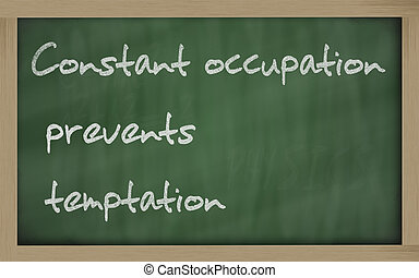 """"""" Constant occupation prevents temptation """" written on a..."""