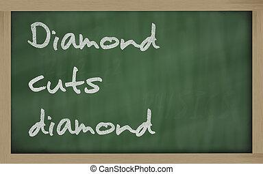 """ Diamond cuts diamond "" written on a blackboard"