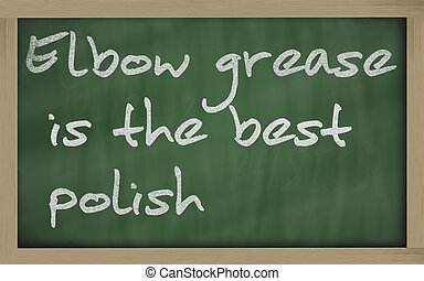 """ Elbow grease is the best polish "" written on a blackboard"