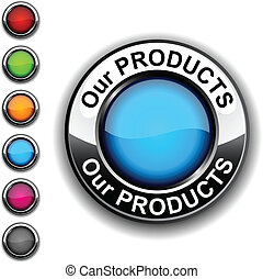 Our products button. - ..Our products realistic button....