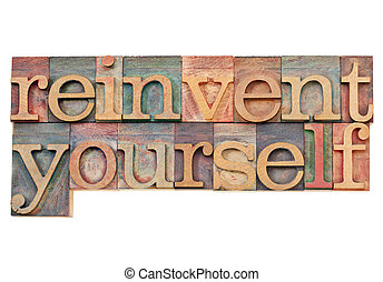 reinvent yourself - personal development concept - isolated...