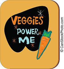 veggies power me