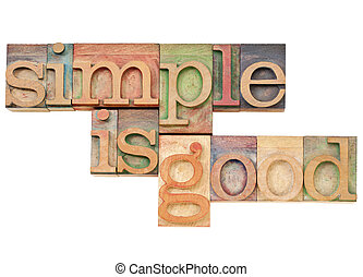 simple is good - simplicity concept concept -i solated text...