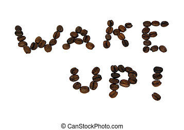 Wake up! - Phrase wake up written with coffee beans isolated...