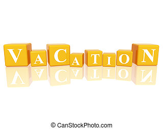 vacation in 3d cubes - 3d yellow cubes with letters makes...