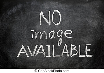 No image available written in chalk on a blackboard