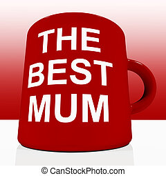Red Best Mum Mug On Table Showing A Loving Mother - Red Best...