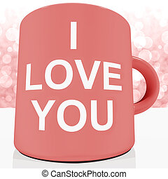 I Love You Mug With Bokeh Background Showing Romance And...