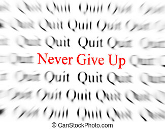 Never Give Up - Closeup detail of black and white words with...
