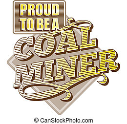 "Proud to be a Coal Miner - Illustration showing text ""Proud..."