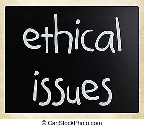 """Ethical issues"" handwritten with white chalk on a..."