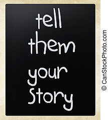 Tell them your story - Tell them your story handwritten with...