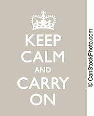 Keep Calm and Carry On - Vintage motivational poster, warm...