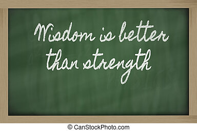 expression -  Wisdom is better than strength - written on a scho