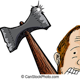 Axe Over Man - Scared man with giant axe behind his head...
