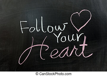 Follow your heart - Conceptional chalk drawing - Follow your...