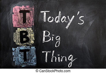 Acronym of TBT for Today's Big Thing written on a blackboard