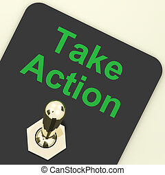 Take Action Switch To Inspire And Motivate - Take Action...