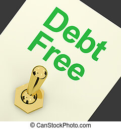 Debt Free Switch Showing Recovery From Poverty And Being...