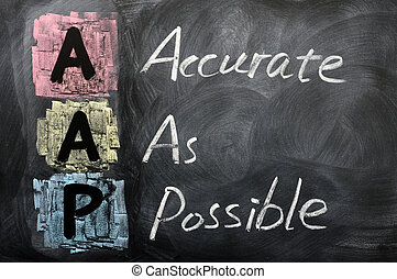 Acronym of AAP for Accurate as Possible written in chalk on...