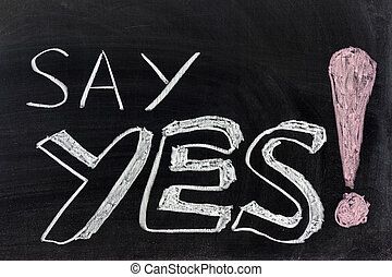 Say yes - Conceptional chalk drawing - Say yes