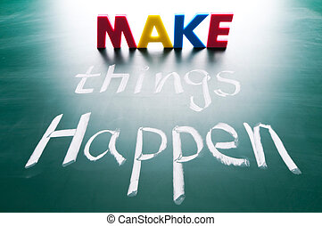 Make things happen, concept words on blackboard