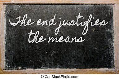 expression - The end justifies the means - written on a...